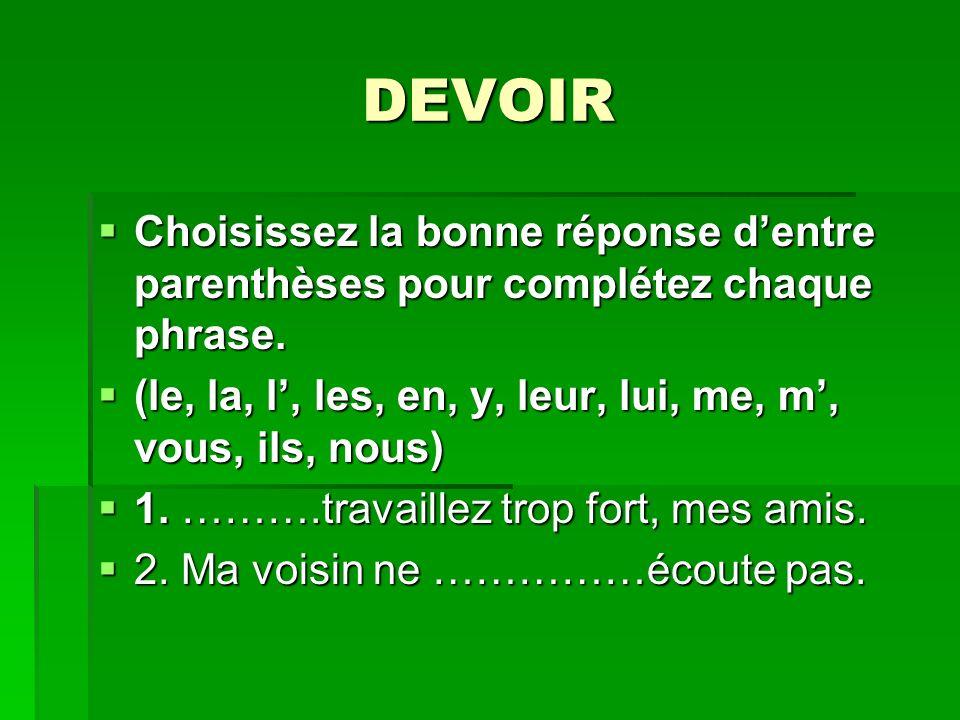 DEVOIR Choisissez la bonne réponse dentre parenthèses pour complétez chaque phrase.