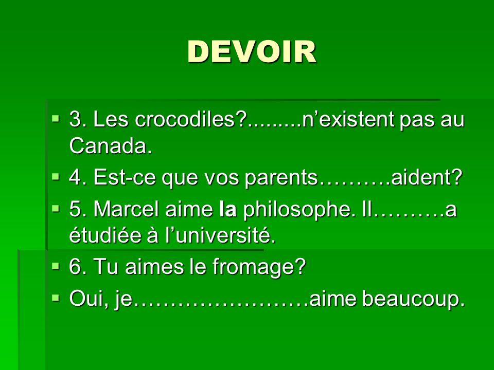 DEVOIR 3.Les crocodiles?.........nexistent pas au Canada.