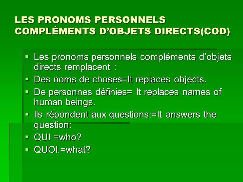 LES PRONOMS PERSONNELS COMPLÉMENTS DOBJETS DIRECTS(COD) Les pronoms personnels compléments dobjets directs remplacent : Les pronoms personnels compléments dobjets directs remplacent : Des noms de choses=It replaces objects.