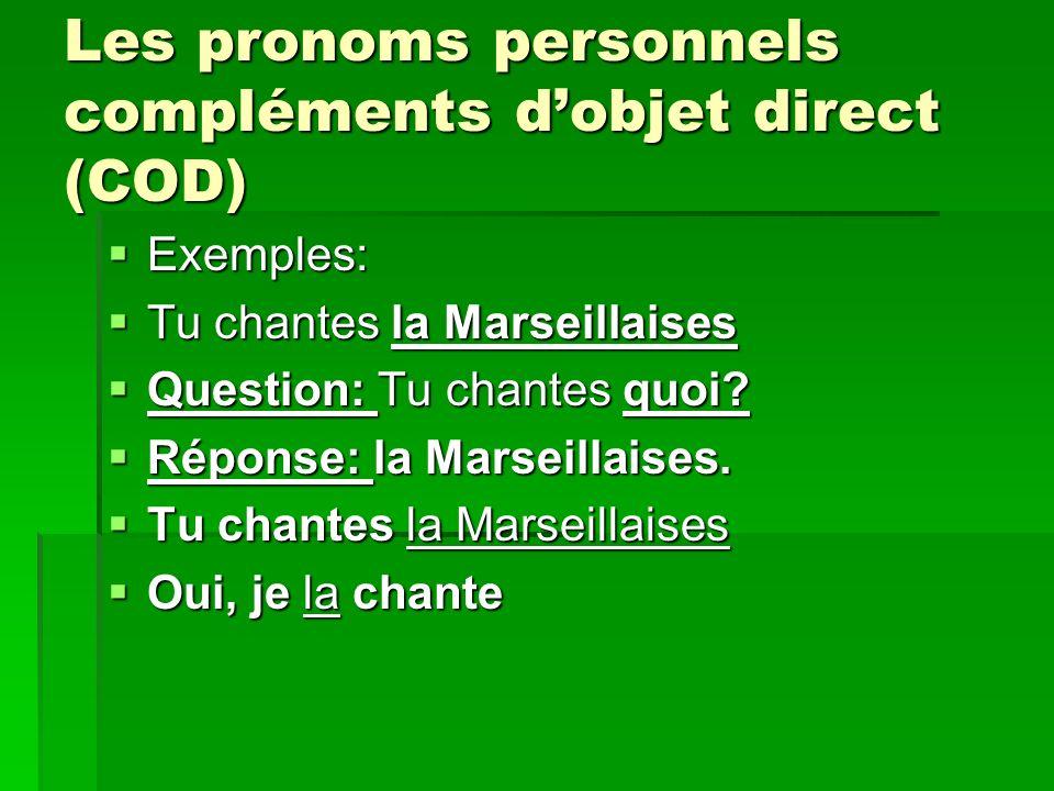 Les pronoms personnels compléments dobjet direct (COD) Exemples: Exemples: Tu chantes la Marseillaises Tu chantes la Marseillaises Question: Tu chantes quoi.