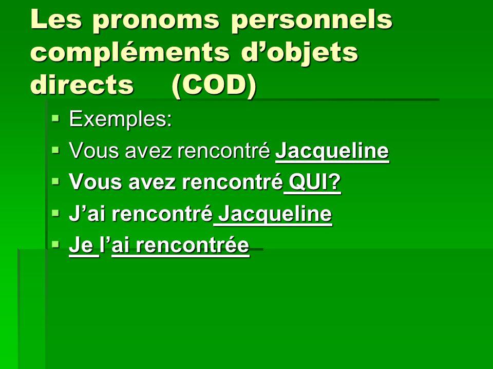 Les pronoms personnels compléments dobjets directs (COD) Exemples: Exemples: Vous avez rencontré Jacqueline Vous avez rencontré Jacqueline Vous avez rencontré QUI.