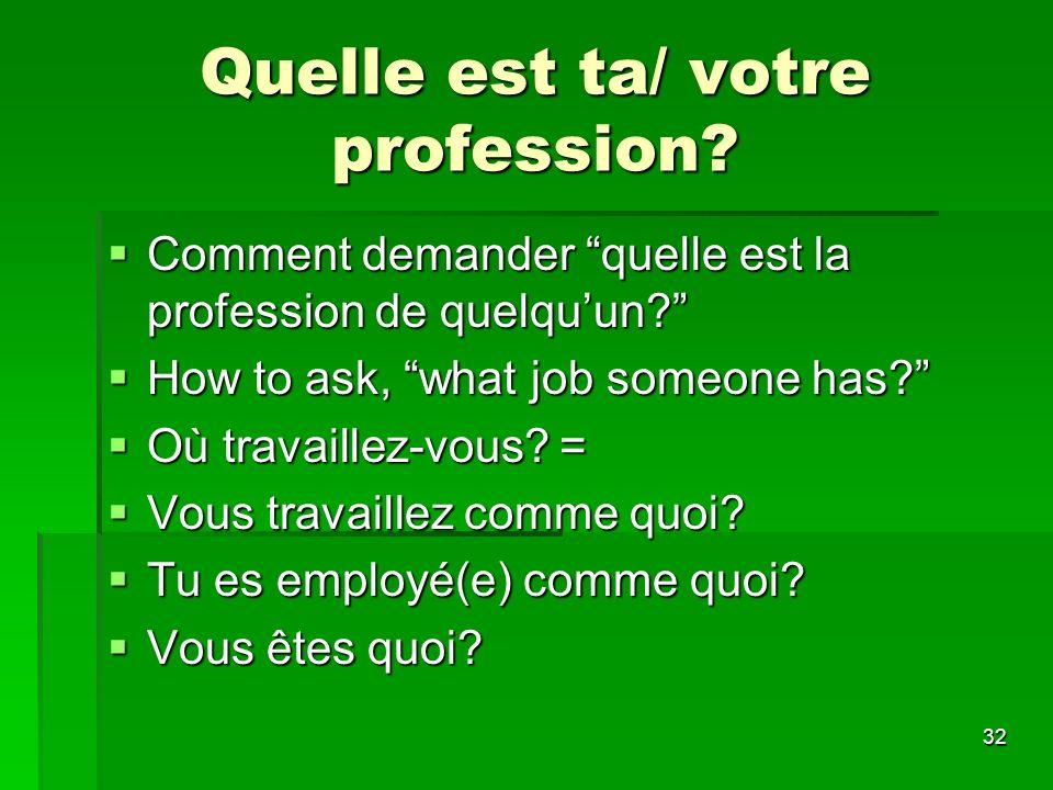 32 Quelle est ta/ votre profession? Comment demander quelle est la profession de quelquun? Comment demander quelle est la profession de quelquun? How