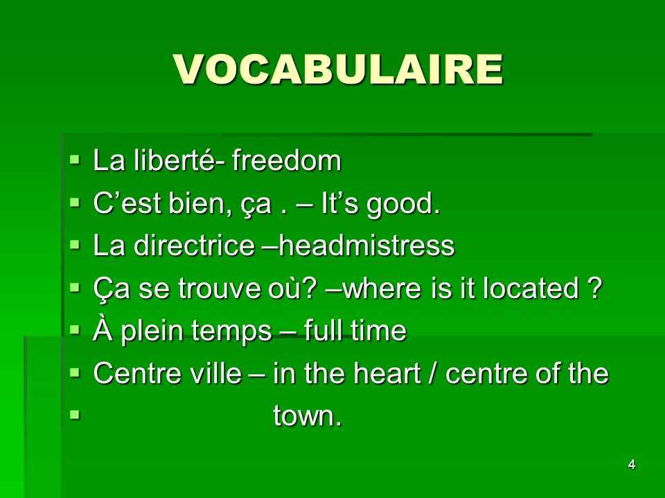 4 VOCABULAIRE La liberté- freedom La liberté- freedom Cest bien, ça. – Its good. Cest bien, ça. – Its good. La directrice –headmistress La directrice