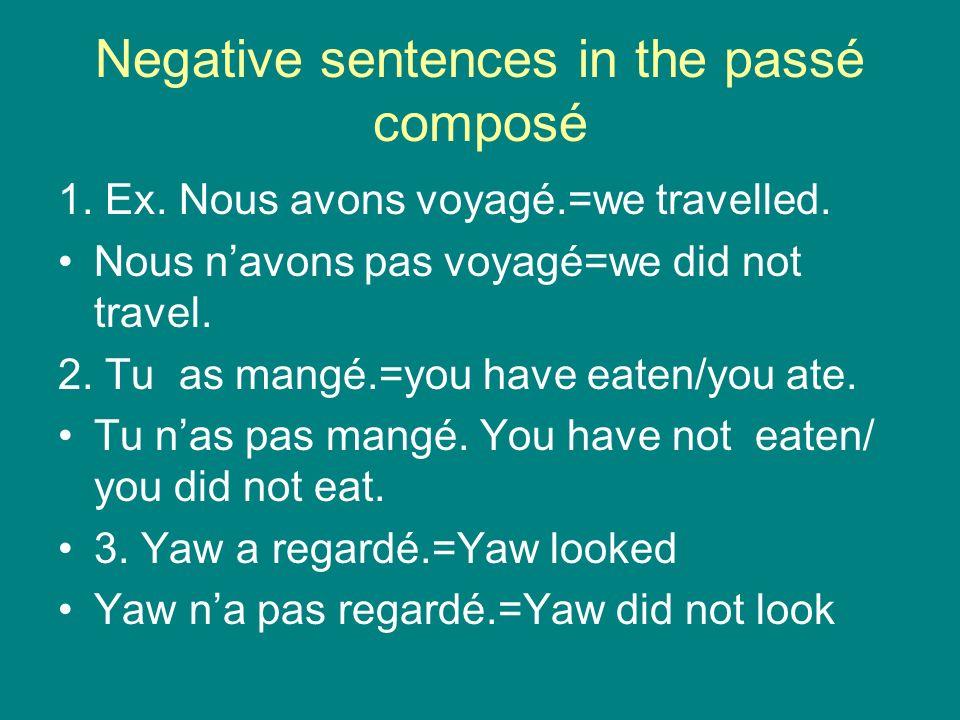 Negative sentences in the passé composé 1. Ex. Nous avons voyagé.=we travelled.