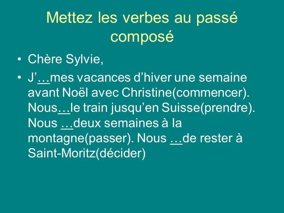 Mettez les verbes au passé composé Chère Sylvie, J…mes vacances dhiver une semaine avant Noël avec Christine(commencer).