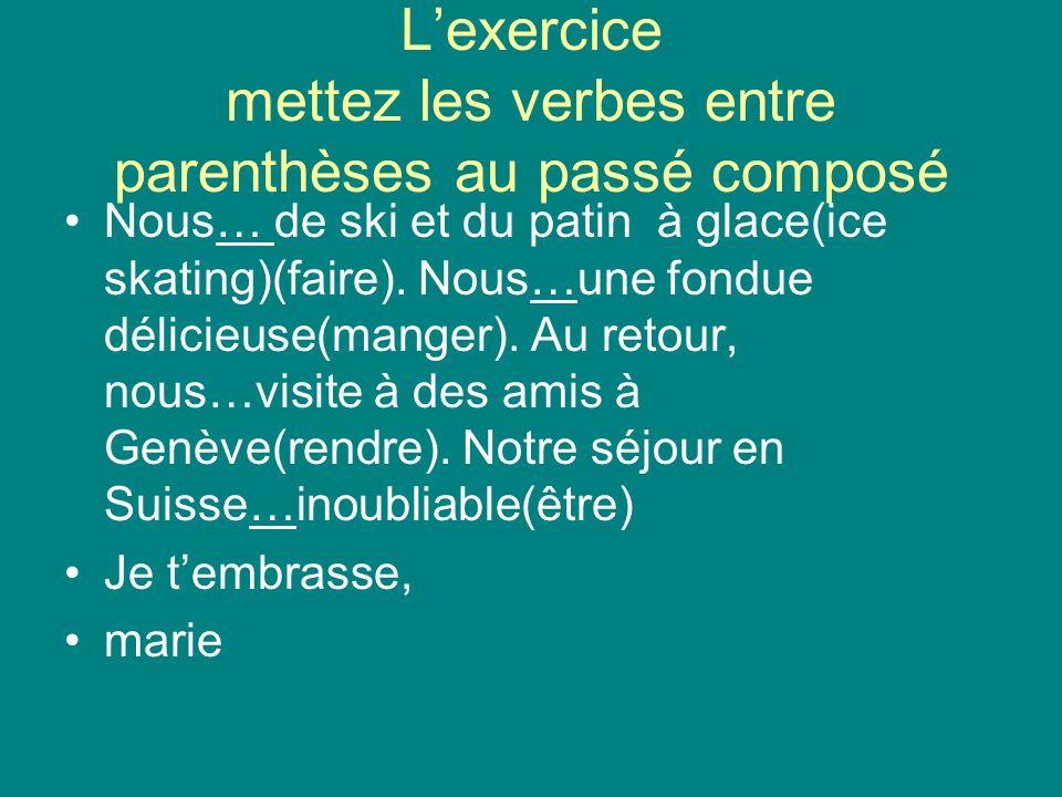 Lexercice mettez les verbes entre parenthèses au passé composé Nous… de ski et du patin à glace(ice skating)(faire).