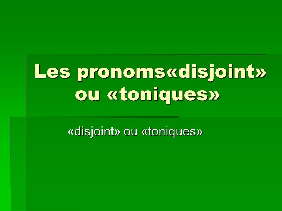 Les pronoms«disjoint» ou «toniques» Les pronoms«disjoint» ou «toniques» «disjoint» ou «toniques»
