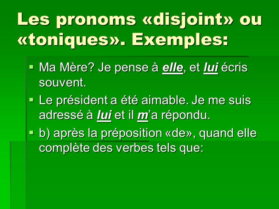 Les pronoms «disjoint» ou «toniques». Exemples: Ma Mère? Je pense à elle, et lui écris souvent. Ma Mère? Je pense à elle, et lui écris souvent. Le pré