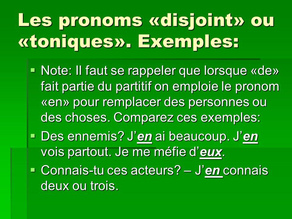 Les pronoms «disjoint» ou «toniques». Exemples: Note: Il faut se rappeler que lorsque «de» fait partie du partitif on emploie le pronom «en» pour remp