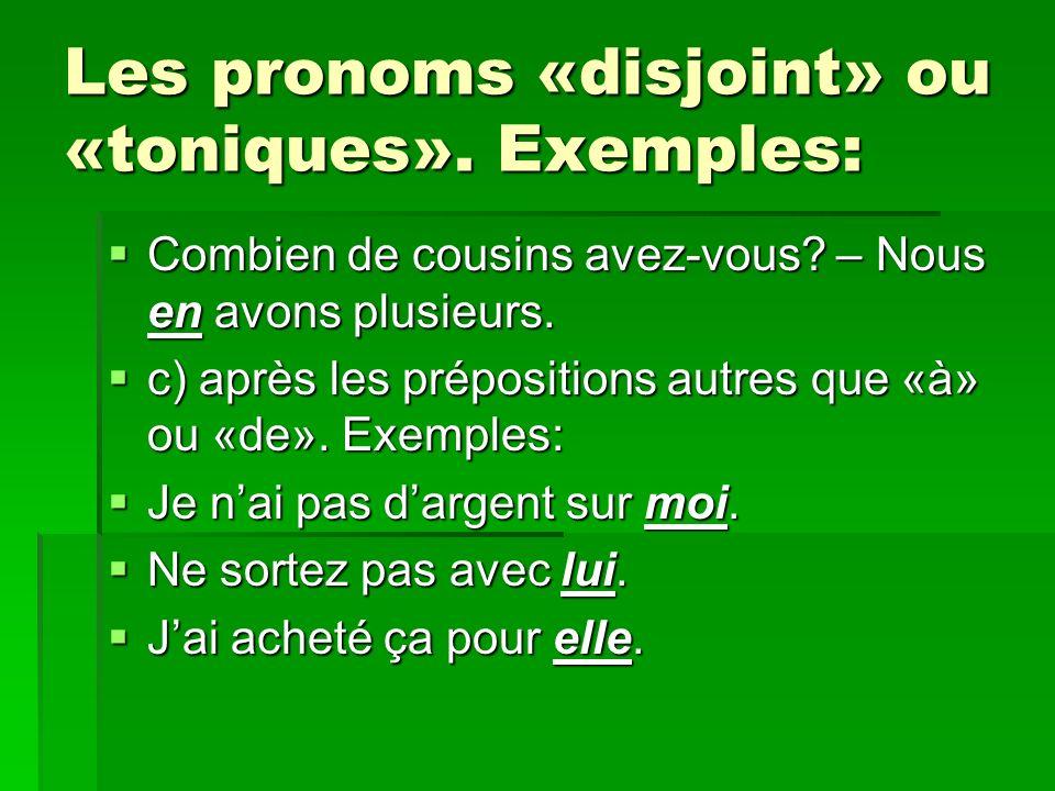 Les pronoms «disjoint» ou «toniques». Exemples: Combien de cousins avez-vous? – Nous en avons plusieurs. Combien de cousins avez-vous? – Nous en avons