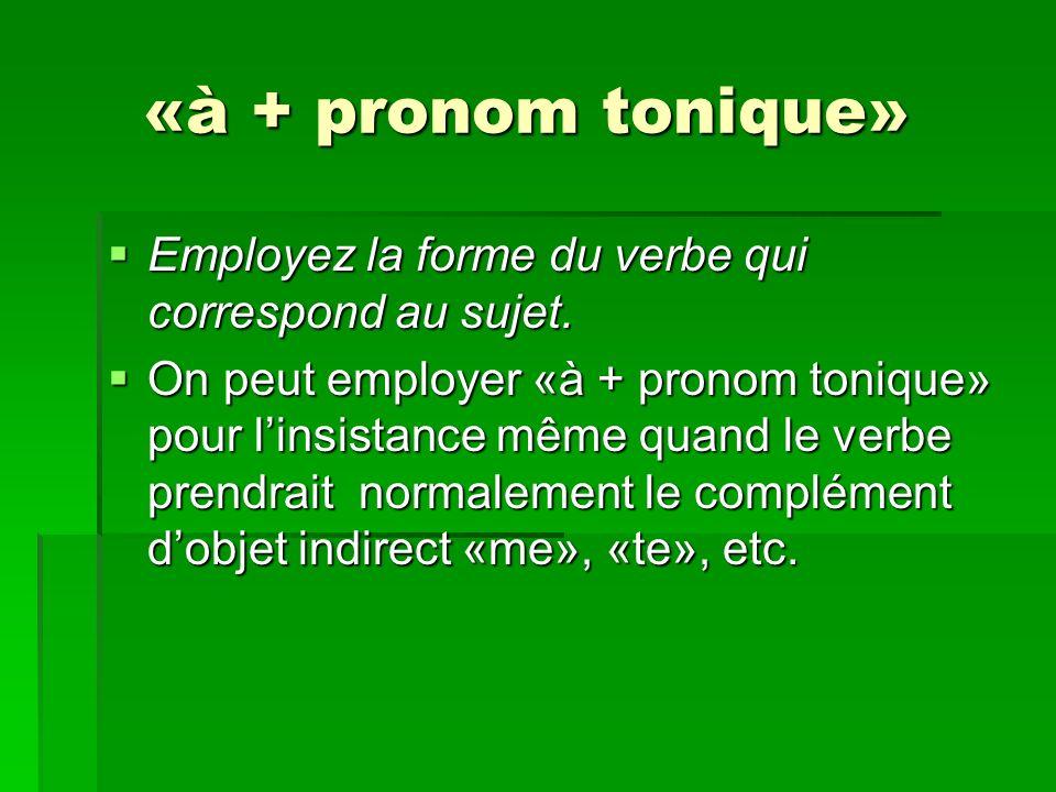 «à + pronom tonique» «à + pronom tonique» Employez la forme du verbe qui correspond au sujet. Employez la forme du verbe qui correspond au sujet. On p
