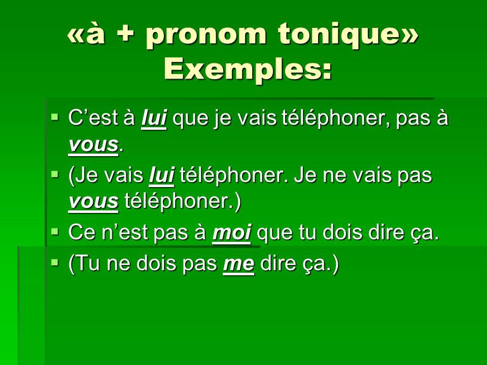 «à + pronom tonique» Exemples: Cest à lui que je vais téléphoner, pas à vous. Cest à lui que je vais téléphoner, pas à vous. (Je vais lui téléphoner.