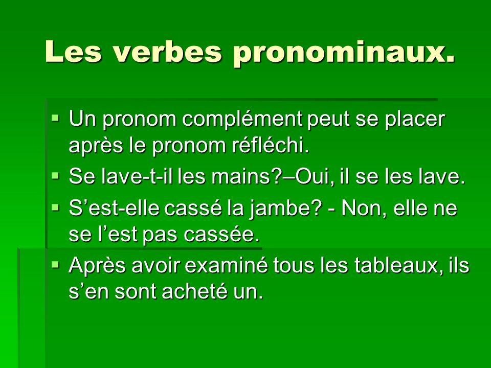 Les verbes pronominaux. Un pronom complément peut se placer après le pronom réfléchi. Un pronom complément peut se placer après le pronom réfléchi. Se