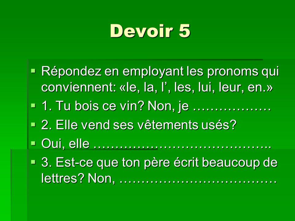 Devoir 5 Répondez en employant les pronoms qui conviennent: «le, la, l, les, lui, leur, en.» Répondez en employant les pronoms qui conviennent: «le, l