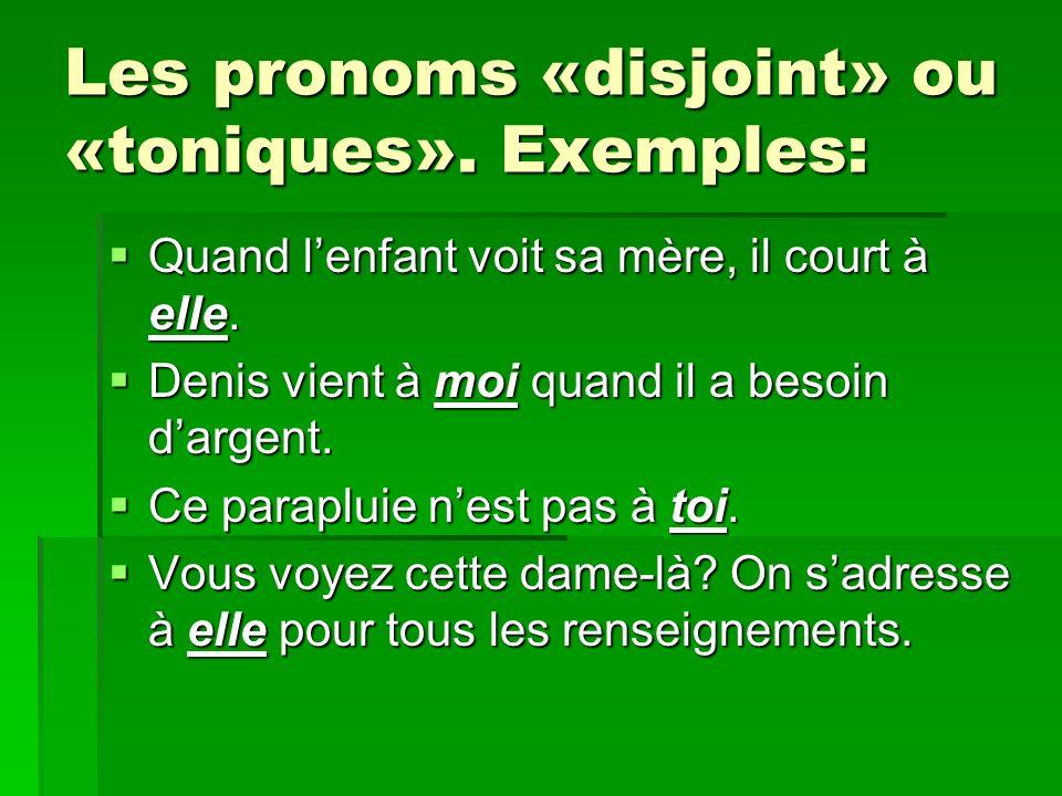 Les pronoms «disjoint» ou «toniques». Exemples: Quand lenfant voit sa mère, il court à elle. Quand lenfant voit sa mère, il court à elle. Denis vient