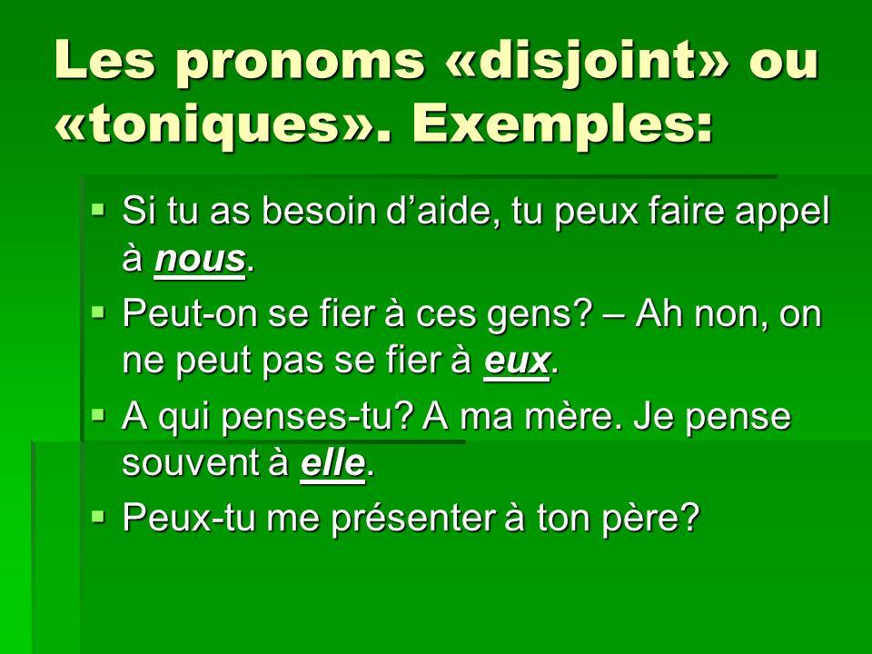 Les pronoms «disjoint» ou «toniques».Exemples: f) pour linsistance.
