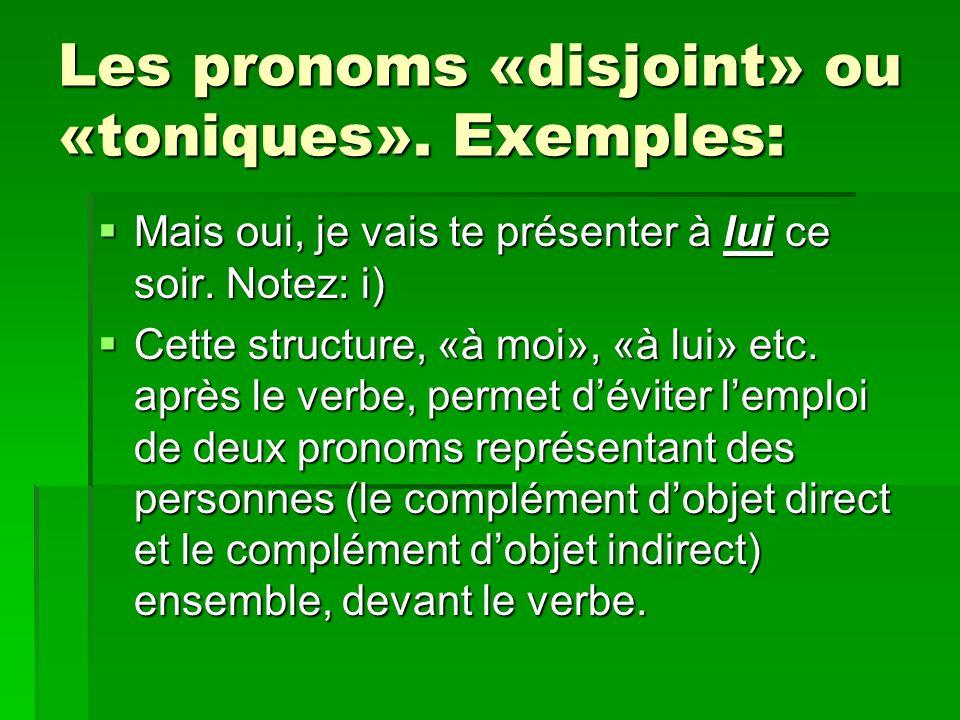 Les pronoms «disjoint» ou «toniques».Exemples: Il ne veut pas le faire, lui.