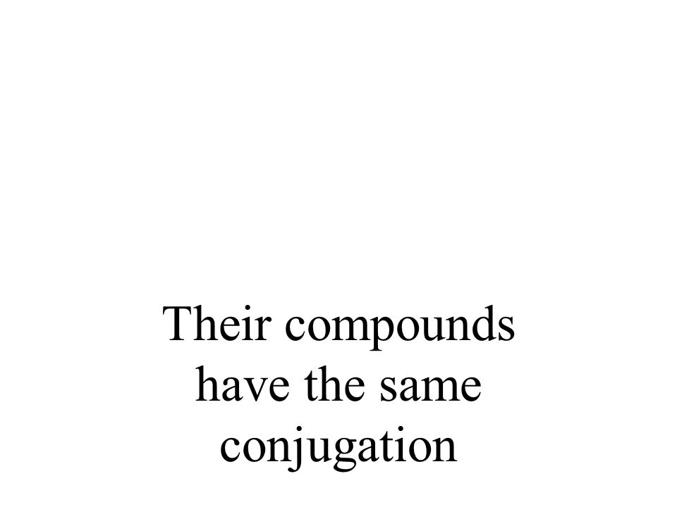 Their compounds have the same conjugation