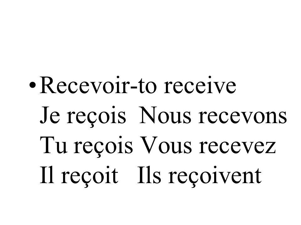 Recevoir-to receive Je reçois Nous recevons Tu reçois Vous recevez Il reçoit Ils reçoivent