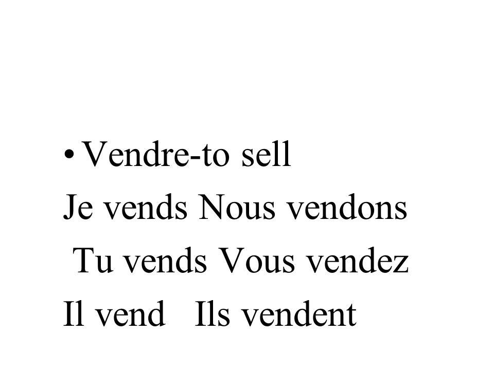 Vendre-to sell Je vends Nous vendons Tu vends Vous vendez Il vend Ils vendent