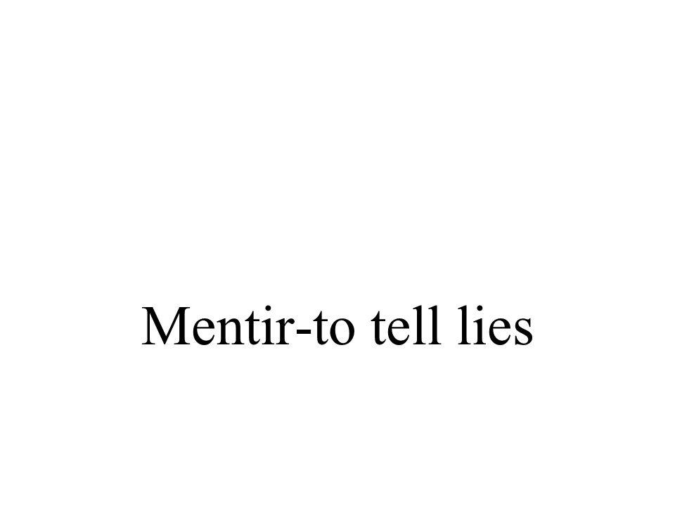 Je mens Nous mentons Tu mens Vous mentez Il ment Ils mentent Elle(s) ment(ent)