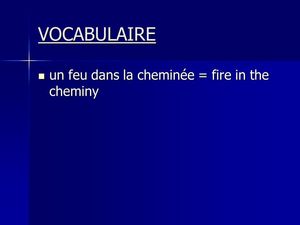 VOCABULAIRE un feu dans la cheminée = fire in the cheminy un feu dans la cheminée = fire in the cheminy