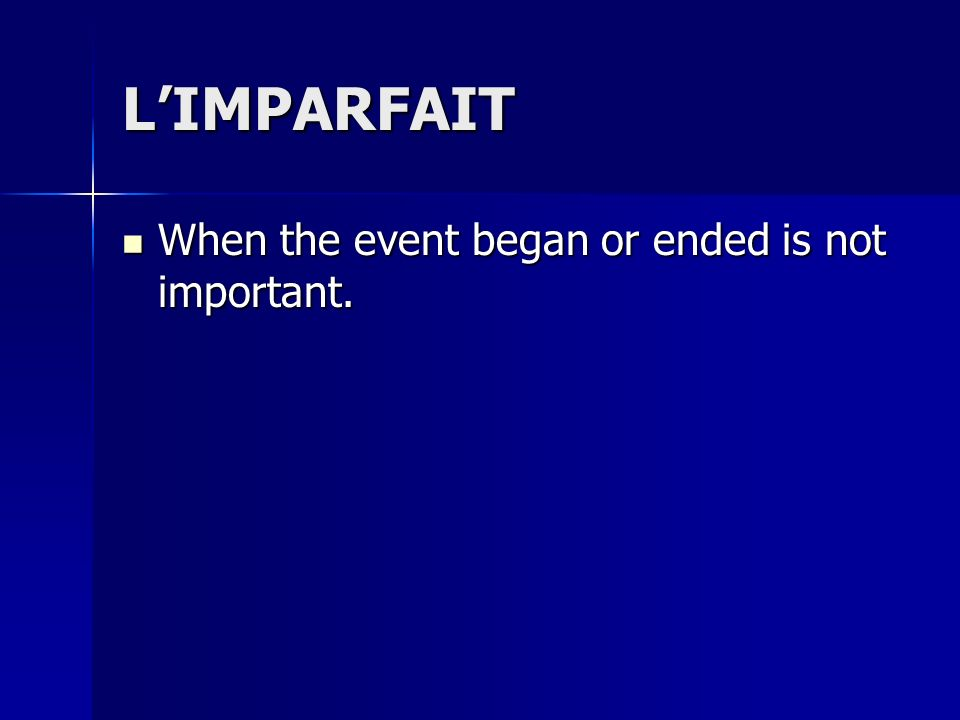 LIMPARFAIT When the event began or ended is not important.