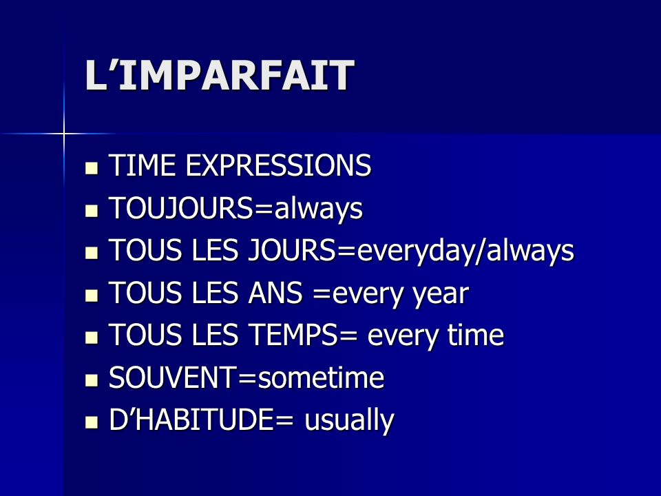 Limparfait TIME EXPRESSIONS TIME EXPRESSIONS DE TEMPS EN TEMPS =FROM TIME TO TIME DE TEMPS EN TEMPS =FROM TIME TO TIME Quelquefois=sometimes Quelquefois=sometimes