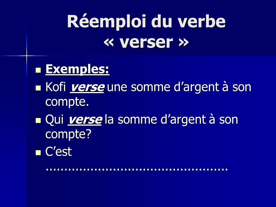 Réemploi du verbe « verser » Exemples: Exemples: Kofi verse une somme dargent à son compte.