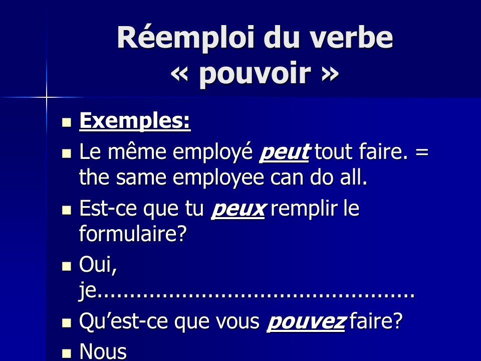 Réemploi du verbe « pouvoir » Exemples: Exemples: Le même employé peut tout faire.