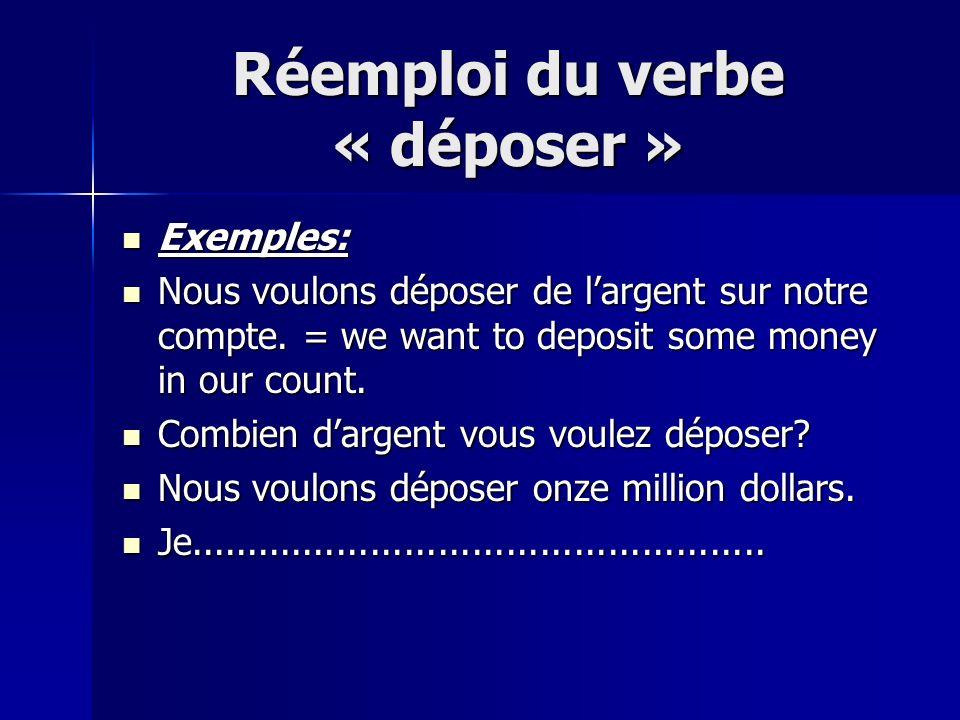 Réemploi du verbe « déposer » Exemples: Exemples: Nous voulons déposer de largent sur notre compte.
