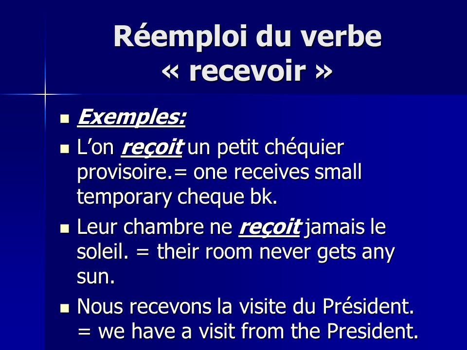 Réemploi du verbe « recevoir » Exemples: Exemples: Lon reçoit un petit chéquier provisoire.= one receives small temporary cheque bk.