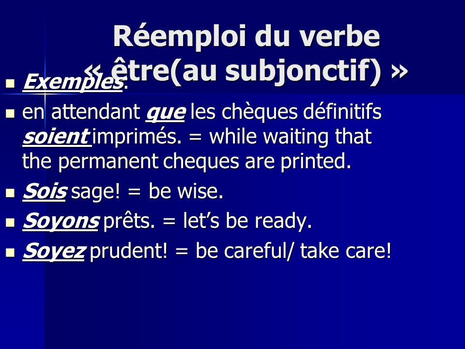 Réemploi du verbe « être(au subjonctif) » Exemples: Exemples: en attendant que les chèques définitifs soient imprimés.