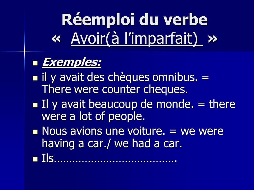 Réemploi du verbe « Avoir(à limparfait) » Exemples: Exemples: il y avait des chèques omnibus.