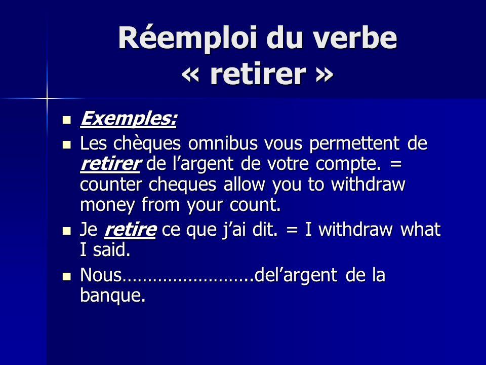 Réemploi du verbe « retirer » Exemples: Exemples: Les chèques omnibus vous permettent de retirer de largent de votre compte.