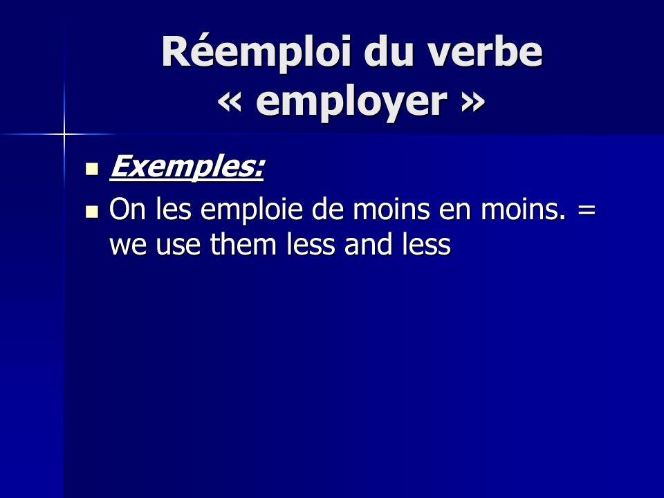 Réemploi du verbe « employer » Exemples: Exemples: On les emploie de moins en moins.