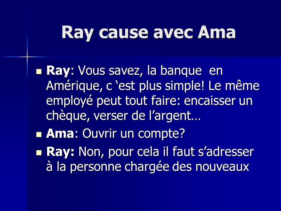 Ray cause avec Ama Ray: Vous savez, la banque en Amérique, c est plus simple.