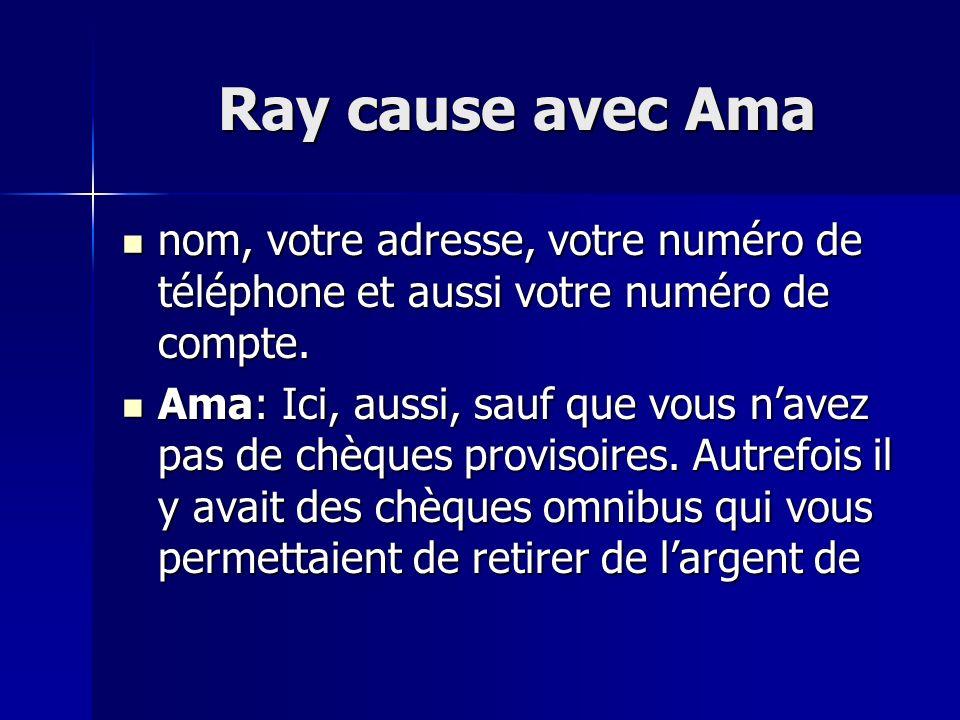 Ray cause avec Ama Ray cause avec Ama nom, votre adresse, votre numéro de téléphone et aussi votre numéro de compte.