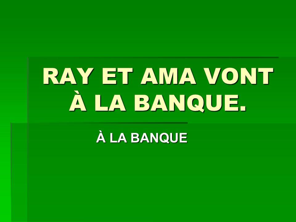 RAY ET AMA VONT À LA BANQUE. À LA BANQUE