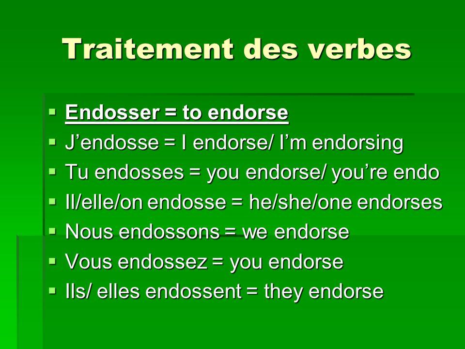 Traitement des verbes Endosser = to endorse Endosser = to endorse Jendosse = I endorse/ Im endorsing Jendosse = I endorse/ Im endorsing Tu endosses =