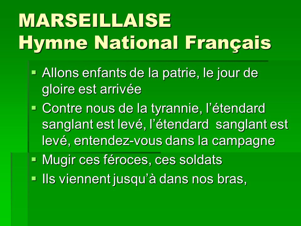 MARSEILLAISE Hymne National Français Allons enfants de la patrie, le jour de gloire est arrivée Allons enfants de la patrie, le jour de gloire est arr