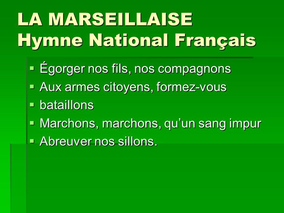 LA MARSEILLAISE Hymne National Français Égorger nos fils, nos compagnons Égorger nos fils, nos compagnons Aux armes citoyens, formez-vous Aux armes ci