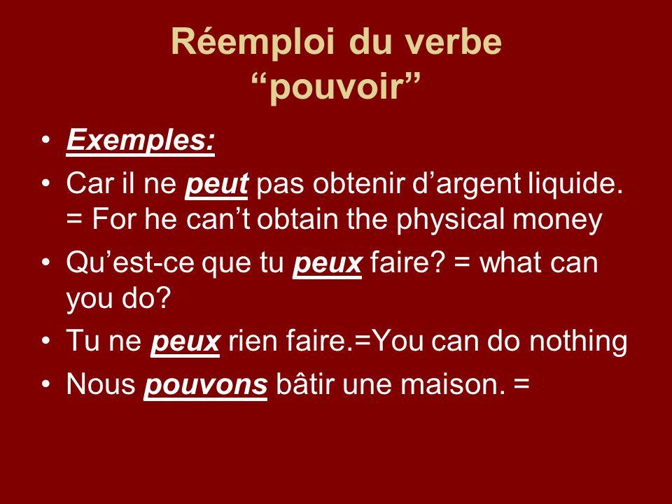 Réemploi du verbe pouvoir Exemples: Car il ne peut pas obtenir dargent liquide.