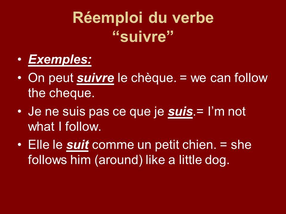Réemploi du verbe suivre Exemples: On peut suivre le chèque.