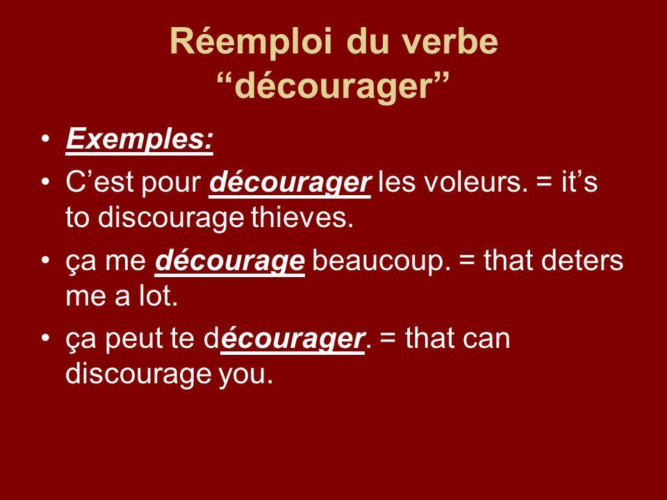 Réemploi du verbe décourager Exemples: Cest pour décourager les voleurs.