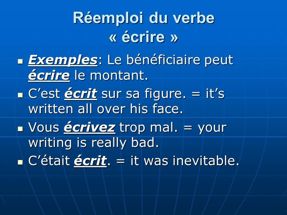 Réemploi du verbe « écrire » Exemples: Le bénéficiaire peut écrire le montant. Exemples: Le bénéficiaire peut écrire le montant. Cest écrit sur sa fig