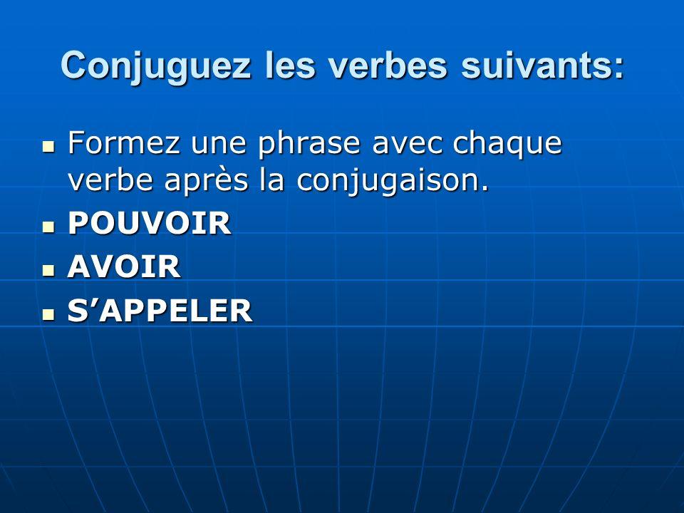 Conjuguez les verbes suivants: Formez une phrase avec chaque verbe après la conjugaison. Formez une phrase avec chaque verbe après la conjugaison. POU