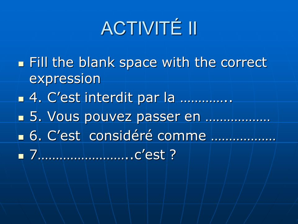 ACTIVITÉ II Fill the blank space with the correct expression Fill the blank space with the correct expression 4. Cest interdit par la ………….. 4. Cest i