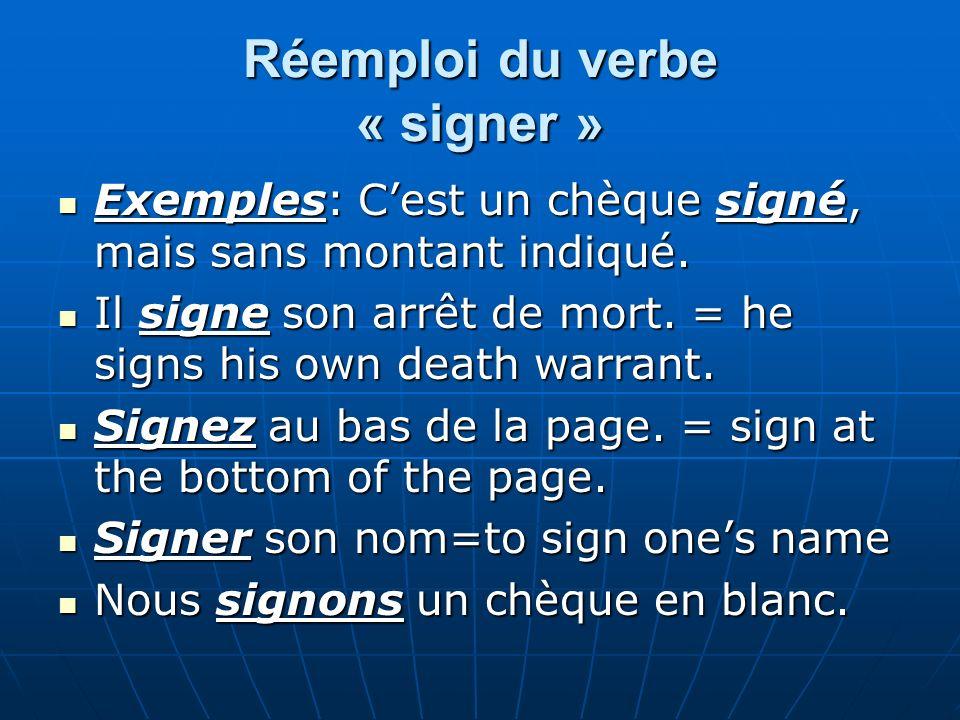 Réemploi du verbe « signer » Exemples: Cest un chèque signé, mais sans montant indiqué. Exemples: Cest un chèque signé, mais sans montant indiqué. Il