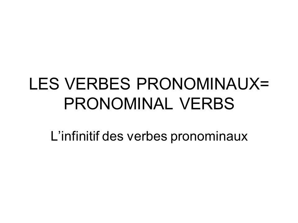 LES VERBES PRONOMINAUX= PRONOMINAL VERBS Linfinitif des verbes pronominaux